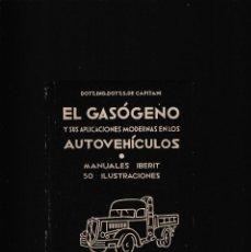 Libros de segunda mano: EL GASÓGENO - AUTOVEHÍCULOS / MANUAL IBERIT - IBERO-ITÁLICA EDITORIAL 1941 / ILUSTRADO. Lote 194633372