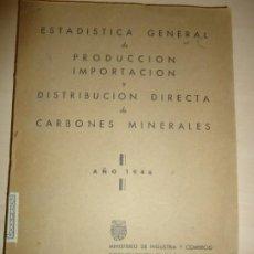 Libros de segunda mano: ESTADÍSTICA PRODUCCION IMPORTACION DISTRIBUCION DIRECTA DE CARBONES MINERALES. 1946. Lote 194633510