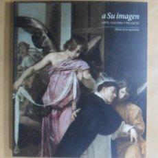 Libros de segunda mano: A SU IMAGEN - ARTE, CULTURA Y RELIGION - EXPOSICION MADRID CENTRO CULTURAL DE LA VILLA 2014-2015. Lote 194634563