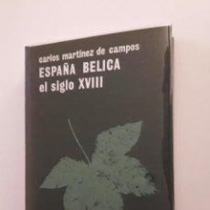 Libros de segunda mano: ESPAÑA BELICA - EL SIGLO XVIII - CARLOS MARTINEZ DE CAMPOS Y SERRANO . Lote 194634597