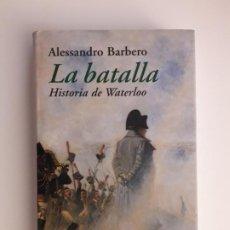 Libros de segunda mano: LA BATALLA. HISTORIA DE WATERLOO - BARBERO, ALESSANDRO 2004.---ED. DESTINO. Lote 194634890