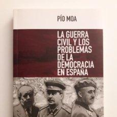 Libros de segunda mano: LA GUERRA CIVIL Y LOS PROBLEMAS DE LA DEMOCRACIA DE ESPAÑA. PÍO MOA - 2016. Lote 194636775