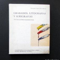 Libros de segunda mano: GRABADOS, LITOGRAFÍAS Y SERIGRAFÍAS. TÉCNICAS/PROCEDIMIENTOS - GONZALO CABO DE LA SIERRA - 1981. Lote 194637186