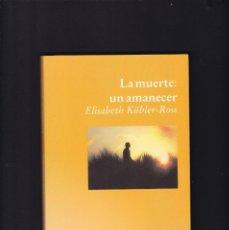 Libros de segunda mano: ELISABETH KÜBLER-ROSS - LA MUERTE UN AMANECER - EDICIONES LUCIÉRNAGA 2001. Lote 194638590