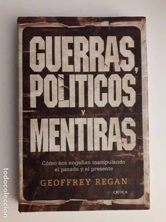 GUERRAS, POLÍTICOS Y MENTIRAS - GEOFFREY REGAN - CRÍTICA, (Libros de Segunda Mano - Historia - Otros)