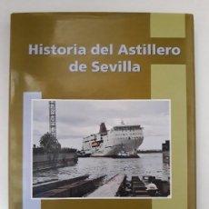 Libros de segunda mano: HISTORIA DEL ASTILLERO DE SEVILLA. FEDERICO ESTEVE JAQUOTOT. IZAR CONSTRUCCIONES NAVALES, S.A. 2003.. Lote 194644388