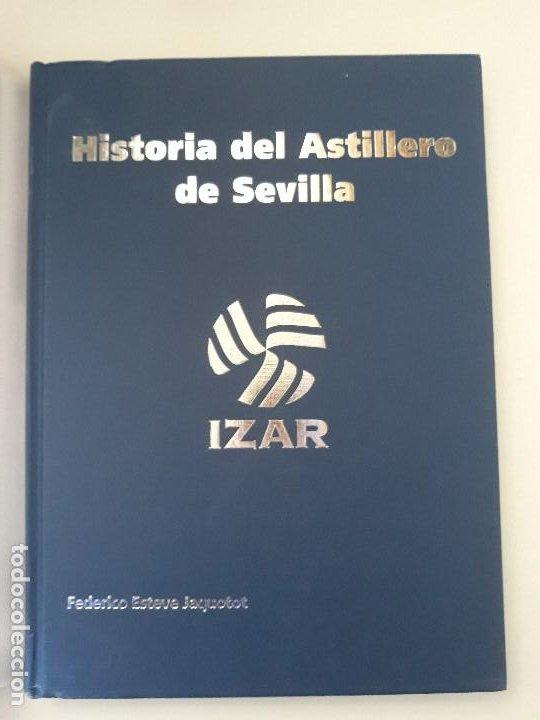 Libros de segunda mano: HISTORIA DEL ASTILLERO DE SEVILLA. Federico Esteve Jaquotot. IZAR Construcciones Navales, S.A. 2003. - Foto 3 - 194644388
