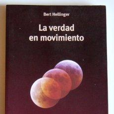 Libros de segunda mano: LA VERDAD EN MOVIMIENTO - BERT HELLINGER - ALMA LEPIK EDITORIAL. ARGENTINA. Lote 194649286
