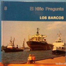 Libros de segunda mano: LOS BARCOS. EL NIÑO PREGUNTA. EDICIONES TORAY. Lote 194652750