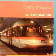 Libros de segunda mano: EL FERROCARRIL. EL NIÑO PREGUNTA. EDICIONES TORAY. Lote 194652782