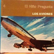 Libros de segunda mano: LOS AVIONES. EL NIÑO PREGUNTA. EDICIONES TORAY. Lote 194652936