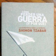Libros de segunda mano: COMO PERDER UNA GUERRA ( Y POR QUE ) - LA ESTRATEGIA PARA LA DERROTA - SHIMON TZABAR. Lote 194659397