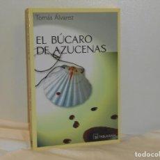 Libros de segunda mano: EL BÚCARO DE AZUCENAS, TOMÁS ÁLVAREZ - TABLA RASA - MUY BUEN ESTADO. Lote 194664320