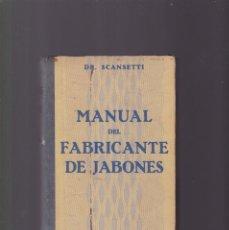 Libros de segunda mano: MANUAL DEL FABRICANTE DE JABONES - DR. SCANSETTI - GUSTAVO GILI EDITOR 1941. Lote 194668818
