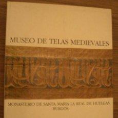Libros de segunda mano: MUSEO DE TELAS MEDIEVALES. MONASTERIO DE SANTA MARIA LA REAL DE HUELGAS. BURGOS. Lote 194677281