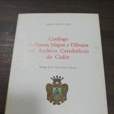 Libros de segunda mano: CATÁLOGO DE PLANOS, MAPAS Y DIBUJOS DEL ARCHIVO CATEDRALICIO DE CÁDIZ. PABLO ANTÓN SOLÉ. 1976. Lote 194680852
