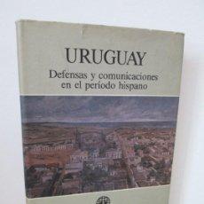 Libros de segunda mano: URUGUAY. DEFENSAS Y COMUNICACIONES EN EL PERIODO HISPANO. BIBLIOTECA CEHOPU 1989.. Lote 194689820