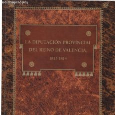 Libros de segunda mano: LA DIPUTACIÓN PROVINCIAL DEL REINO DE VALENCIA, 1813-1814 / FRANCISCO JOSÉ SANCHIS MORENO . Lote 194717571