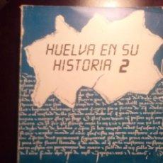 Libros de segunda mano: HUELVA EN SU HISTORIA 2 .J.PÉREZ Y RIVERO GALÁN 1988 UNIVERSIDAD DE LA RÁBIDA.. Lote 194718410