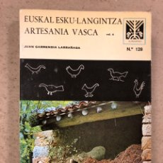 Libri di seconda mano: EUSKAL ESKU-LANGINTZA - ARTESANÍA VASCA. JUAN GARMENDIA LARRAÑAGA. VOL. 6. AUÑAMENDI N° 128.. Lote 194727868