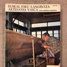 Libri di seconda mano: EUSKAL ESKU-LANGINTZA - ARTESANÍA VASCA. JUAN GARMENDIA LARRAÑAGA. VOL. 4. AUÑAMENDI N° 92. Lote 194728088