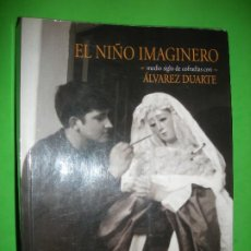 Libros de segunda mano: EL NIÑO IMAGINERO MEDIO SIGLO DE COFRADIAS CON ALVAREZ DUARTE - J JOAQUIN LEON - 2012. Lote 194730735