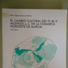 Libros de segunda mano: EL CAMBIO CULTURAL DEL IV AL II MILENIOS A.C EN LA COMARCA NOROESTE DE MURCIA. Lote 194732457