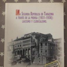 Libros de segunda mano: LA SEGUNDA REPUBLICA EN TARAZONA A TRAVES DE LA PRENSA 1931-1936 ROBERTO CEAMANOS LLORENS. Lote 194737477
