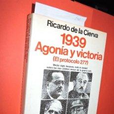 Libros de segunda mano: 1939: AGONÍA Y VICTORIA. DE LA CIERVA, RICARDO. COL. ESPEJO DE ESPAÑA. ED. PLANETA. BARCELONA 1989. Lote 194751715