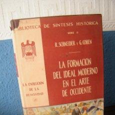Libros de segunda mano: LA FORMACIÓN DEL IDEAL MODERNO EN EL ARTE DE OCCIDENTE - R. SCHNEIDER Y G. COHEN - U.T.E.H.A (1958). Lote 194752650