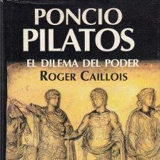Libros de segunda mano: REF.0019233 PONCIO PILATOS. EL DILEMA DEL PODER / ROGER CAILLOIS. Lote 194755582