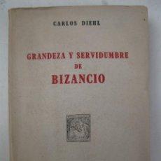 Libros de segunda mano: GRANDEZA Y SERVIDUMBRE DE BIZANCIO - CARLOS DIEHL - ESPASA-CALPE - AÑO 1943.. Lote 194756382