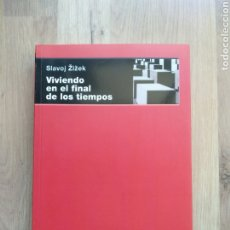 Libros de segunda mano: VIVIENDO EN EL FINAL DE LOS TIEMPOS. SLAVOJ ZIZEK.. Lote 194756713