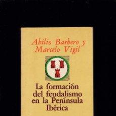 Libros de segunda mano: LA FORMACIÓN DEL FEUDALISMO EN LA PENÍNSULA IBÉRICA - ABILIO BARBERO/MARCELO VIGIL - ED.CRÍTICA 1978. Lote 194766242
