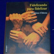 Libros de segunda mano: FIDELIZAR PARA FIDELIZAR. CÓMO DIRIGIR,ORGANIZAR,MOTIVAR A NUESTRO EQUIPO COMERCIAL. CHIESA, COSIMO. Lote 194774963