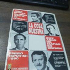 Libros de segunda mano: LA COSA NUESTRA. DIEZ AÑOS DE MAFIA EN ESPAÑA. JORDI BORDAS. EDUARDO MARTIN DE POZUELO. 1990.. Lote 194775471