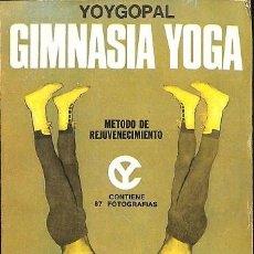 Libros de segunda mano: GIMNASIA YOGA- MÉTODO DE REJUVENECIMIENTO - YOYGOPAL - EDITORIAL CAYMI - 1974. Lote 194792575