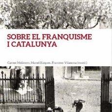 Livros em segunda mão: SOBRE EL FRANQUISME I CATALUNYA. HOMENATGE A BORJA DE RIQUER I PERMANYER - CARME / RISQUES MOLINERO. Lote 194856603