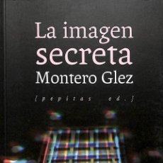 Libros de segunda mano: LA IMAGEN SECRETA - MONTERO GLEZ - PEPITAS DE CALABAZA - NO FICCIÓN, 50 FLAMENCO. Lote 194858495