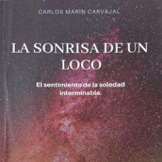 Libros de segunda mano: LA SONRISA DE UN LOCO CARLOS MARÍN CARVAJAL AÑO 2019 1EDICION 233 PAG FN240. Lote 194861978