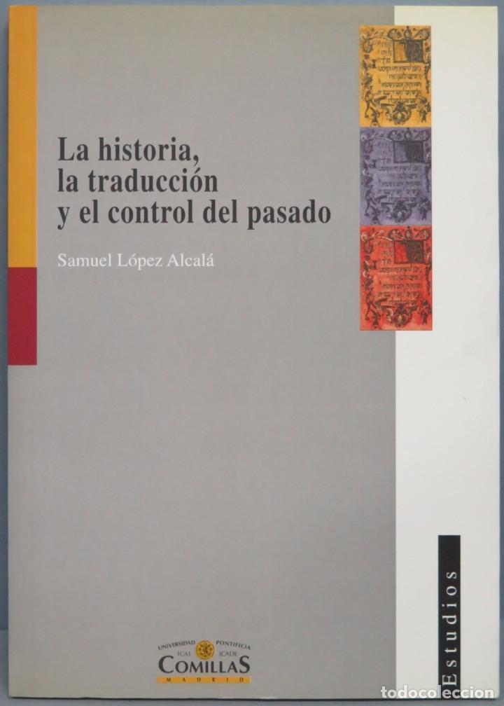LA HISTORIA, LA TRADUCCION Y EL CONTROL DEL PASADO. SAMUEL LOPEZ ALCALA (Libros de Segunda Mano - Pensamiento - Otros)