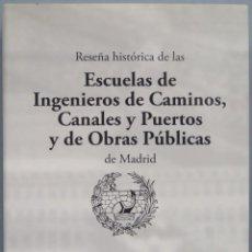 Libros de segunda mano: RESEÑA HISTÓRICA DE LAS ESCUELAS DE INGENIEROS DE CAMINOS, CANALES Y PUERTOS Y DE OBRAS PÚBLICAS DE . Lote 194862535