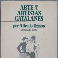 Libros de segunda mano: ARTE Y ARTISTAS CATALANES. ALFREDO OPISSO. Lote 194871438