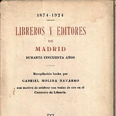 Libros de segunda mano: LIBREROS Y EDITORES DE MADRID DURANTE CINCUENTA AÑOS, 1874-1924. MOLINA NAVARRO, GABRIEL (REC.).. Lote 194875630