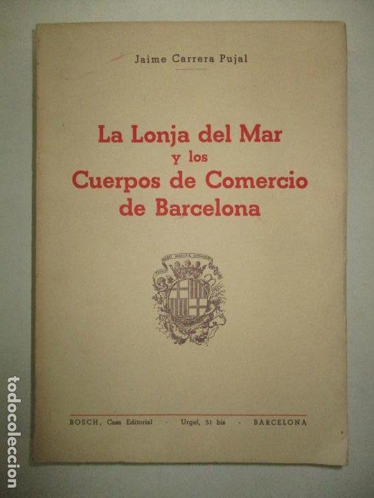 LA LONJA DEL MAR Y LOS CUERPOS DE COMERCIO DE BARCELONA. CARRERA PUJAL, JAIME. 1953. (Libros de Segunda Mano - Ciencias, Manuales y Oficios - Otros)