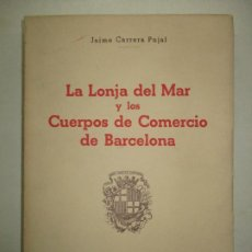 Libros de segunda mano: LA LONJA DEL MAR Y LOS CUERPOS DE COMERCIO DE BARCELONA. CARRERA PUJAL, JAIME. 1953.. Lote 194878236