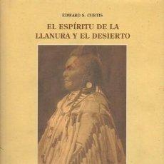 Libros de segunda mano: EL ESPIRITU DE LA LLANURA Y EL DESIERTO. EL INDIO NORTEAMERICANO - S. CURTIS, EDWARD - A-AM-740. Lote 194880005