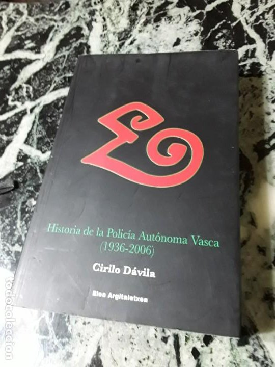 HISTORIA DE LA POLICÍA AUTÓNOMA VASCA 1936-2006, DE CIRILO DAVILA. ETA. ESCASO, UNICO EN TC. (Libros de Segunda Mano - Historia - Otros)