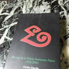 Libros de segunda mano: HISTORIA DE LA POLICÍA AUTÓNOMA VASCA 1936-2006, DE CIRILO DAVILA. ETA. ESCASO, UNICO EN TC.. Lote 194887832
