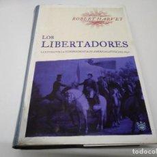 Libros de segunda mano: LIBRO LOS LIBERTADORES LA LUCHA POR LA INDEPENDENCIA DE AMERICA LATINA 1810 1830 ROBERT HARVEY . Lote 194893598